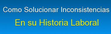 Solucionar Inconsistencias en su Historia Laboral